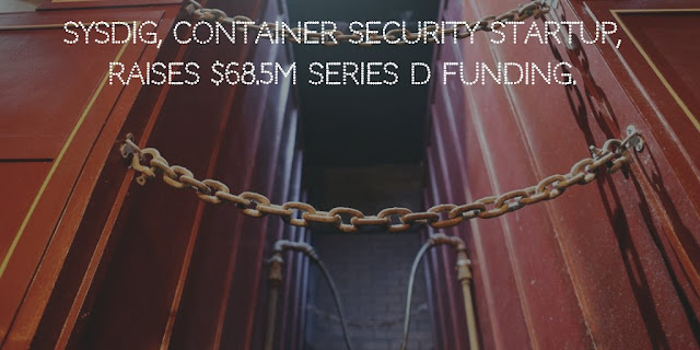 Sysdig, container security startup, raises $68.5M Series D funding