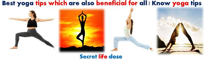 Best yoga tips, which are also beneficial for all | Know yoga tips | secret life dose