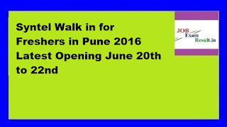 Syntel Walk in for Freshers in Pune 2016 Latest Opening June 20th to 22nd