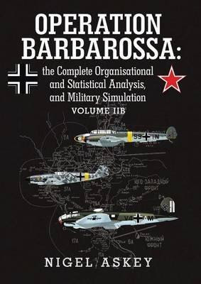 Operation Barbarossa: The Complete Organisational and Statistical Analysis, and Military Simulation, Vol. IIB