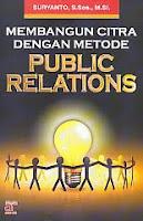 AJIBAYUSTORE  Judul Buku : Membangun Citra Dengan Metode Public Relations Pengarang : Suryanto, S Sos, M Si Penerbit : Arfino Raya