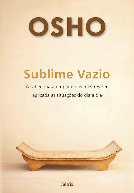 Sublime Vazio A sabedoria atemporal dos mestres zen aplicada às situações do dia a dia - Osho