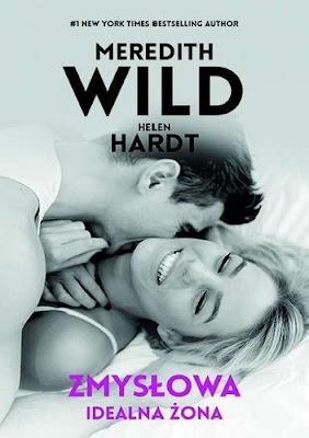 """""""Zmysłowa idealna żona"""" Meredith Wild, Helen Hardt"""