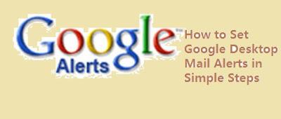 Google desktop mail alerts setup