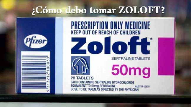¿Cómo debo tomar ZOLOFT?