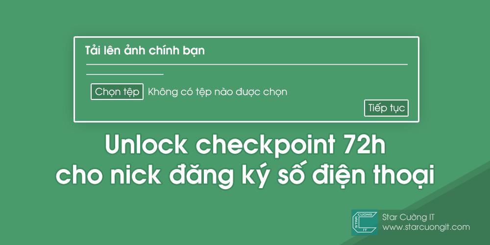 mo khoa tai khoan bi checkpoint 72h cho account dang ky so dien thoai