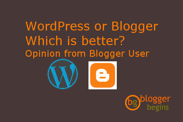WordPress or Blogger, which is better, an opinion from Blogger User