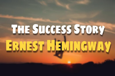 The Success Story Of Ernest Hemingway.