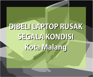 Beli Laptop Rusak - Matot di Kota Malang