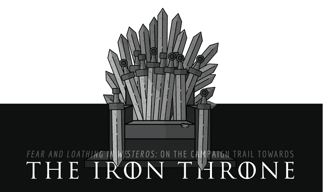 Fear And Loathing In Westeros: On The Campaign Trail To The Iron Throne