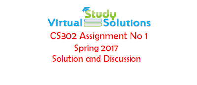 CS302 Assignment No 1 Solution and Discussion Spring 2017