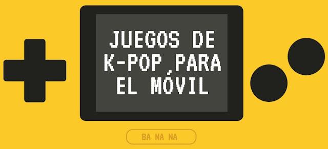 Lista Juegos De K Pop Para El Movil Ba Na Na Noticias De K Pop