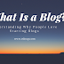 Understanding What Is a Blog? Why People Love Starting Blogs