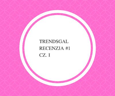 Trendsgal- część I , recenzja #1