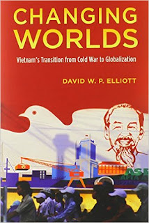 David W. P. Elliott. Changing Worlds: Vietnam's Transition from Cold War to Globalization.