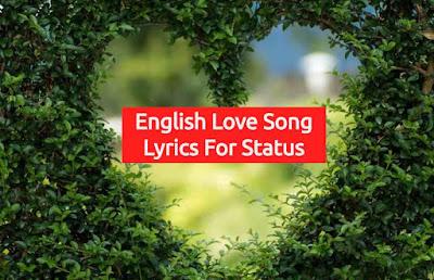 English Song lyrics for status, English love song lyrics for status, English song line for status, English song lyrics for WhatsApp Status