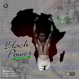 [Music] : Miide Driiz–BLACK POWER