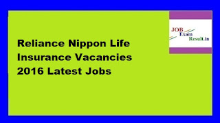 Reliance Nippon Life Insurance Vacancies 2016 Latest Jobs