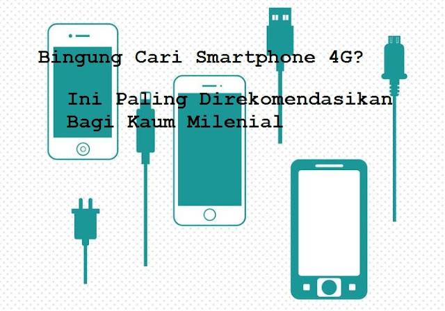 Bingung Cari Smartphone 4G? Ini Paling Direkomendasikan Bagi Kaum Milenial | adipraa.com