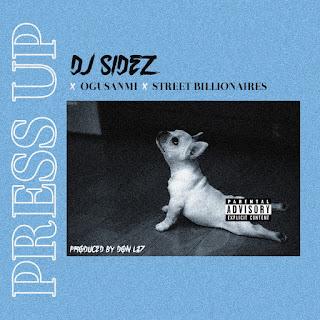 DJ Sidez - Press Up ft. Ogusanmi & Street Billionaires