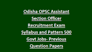 Odisha OPSC Assistant Section Officer Recruitment Exam Syllabus and Pattern 2018 500 Govt Jobs Online, Previous Question Papers