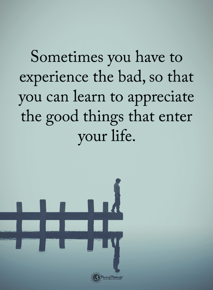 Quotes Sometimes You Have To Experience The Bad So That You Can