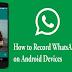 WhatsApp Ke Video calling Record Karna Chahte Hain To Yeh Hai Trick