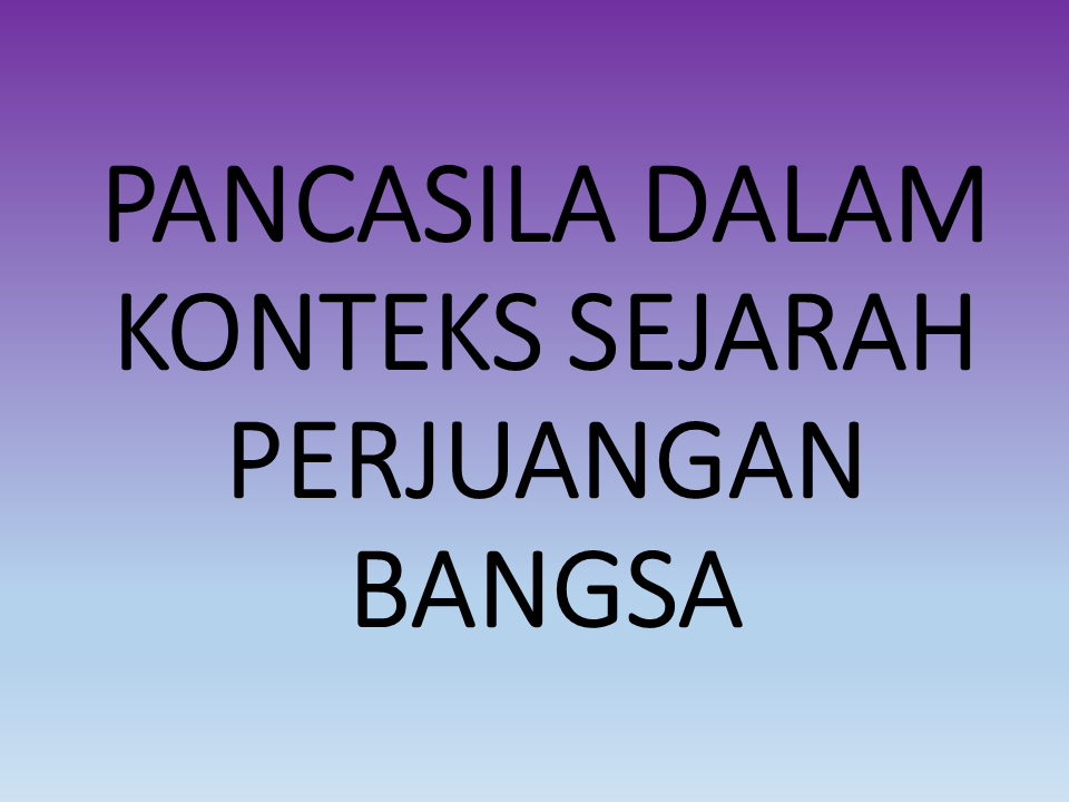 Makalah Pancasila Dalam Konteks Sejarah Perjuangan Bangsa Indonesia Blog Barabai