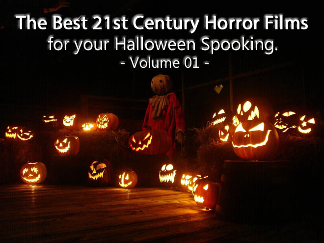 The Best 21st Century Horror Films For your Halloween Spooking: Volume 01