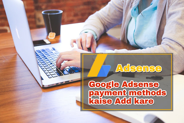 how to add bank account to google adsense,how to add bank account in adsense,adsense payment methods