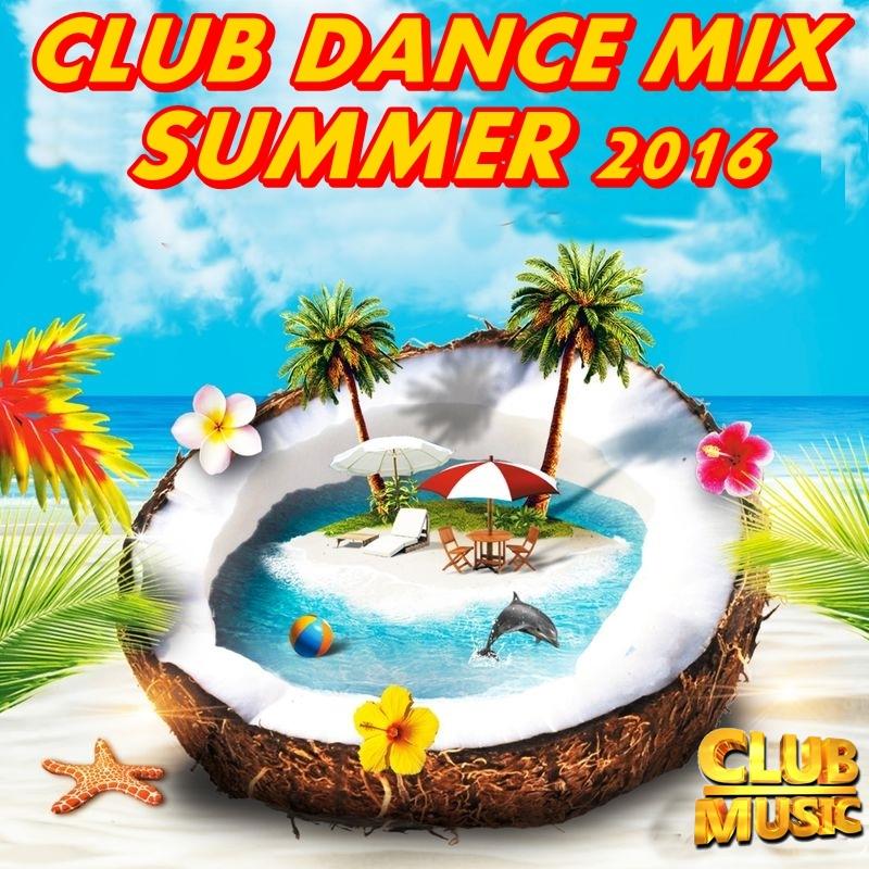 MIXES Y MEGAMIXES: CLUB DANCE MIX SUMMER 2016