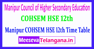 Manipur COHSEM HSE 12th Council of Higher Secondary Education Manipur HSE 12th Time Table