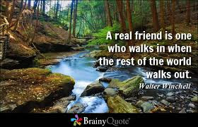 Quotes About Walking Away From Friendship: a real friend is one who walks in when the rest of the world walks out