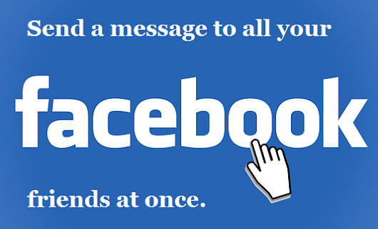 How To Send Message To Every One On Facebook At Once