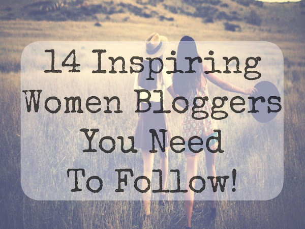 14 Inspiring Women Bloggers You Need To Follow