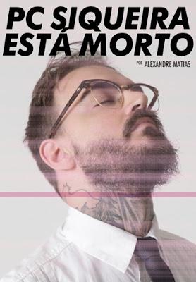 PC Siqueira está morto (Alexandre Matias)