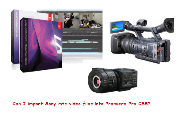 How to import Sony AVCHD mts video files dans premiere pro cs5 -PC