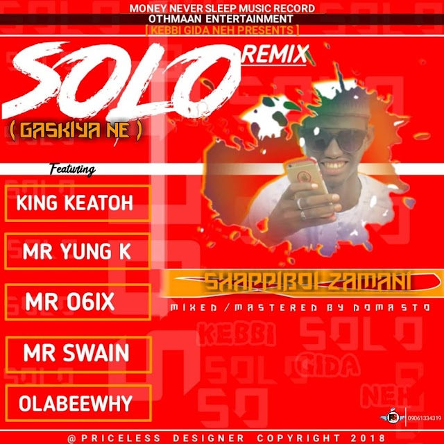 [Music] Shappiboi zamani x Mr O6ix x Mr Young k x King Kheetoh x Mr Swain x Olabeewhy - SOLO Remix