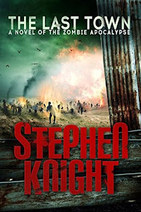 The Last Town: A Novel of the Zombie Apocalypse by Stephen Knight