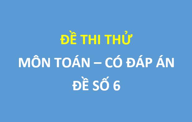 Đề số 6 - Đề khảo sát Toán 12 sở GD và ĐT Quảng Nam