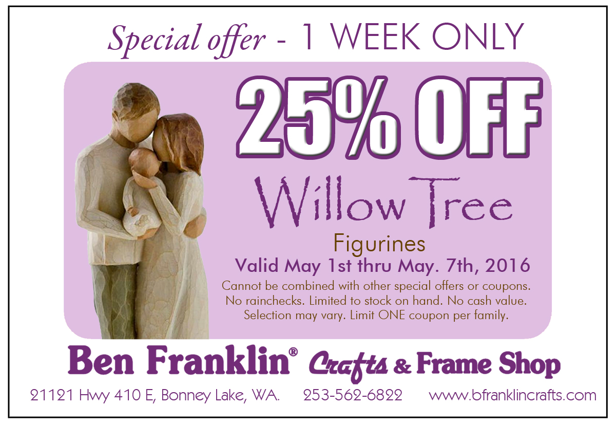 Ben franklin crafts and frame shop willow tree sale for Ben franklin craft store coupons