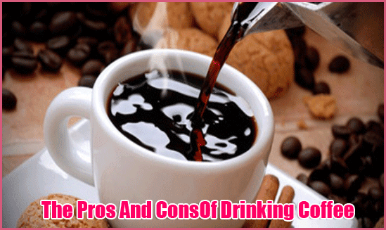 The Pros And ConsOf Drinking Coffee