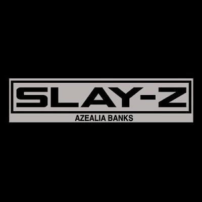 """AZEALIA BANKS """"SLAY-Z"""""""