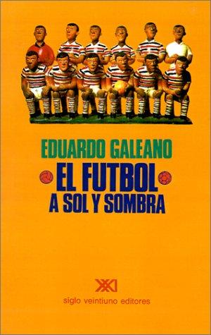 El Futbol a Sol y Sombra – Eduardo Galeano