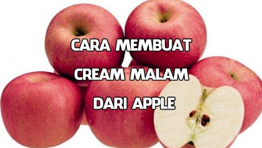 Cara Membuat cream malam dari Apple