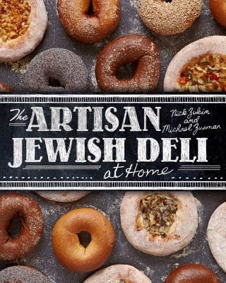 The Artisan Jewish Deli at Home by Nick Zukin and Michael C. Jusman