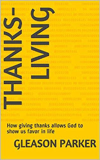 Thanks-living: How giving thanks allows God to show us favor in life free kindle book promotion Gleason Parker
