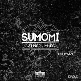 NEW TRACK: Johnson Miles – Sumomi (Prod. MDB)