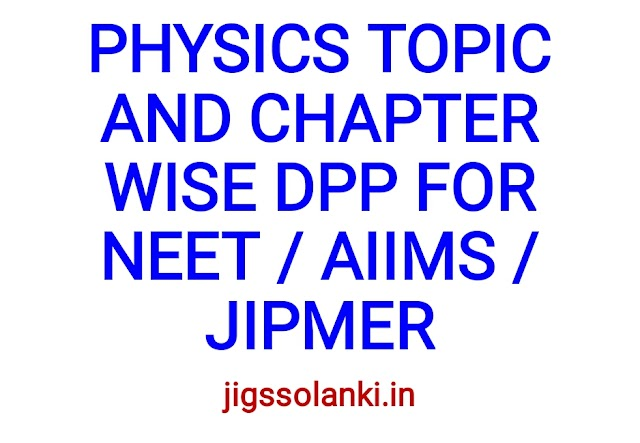 PHYSICS TOPIC AND CHAPTER WISE DPP FOR NEET / AIIMS / JIPMER