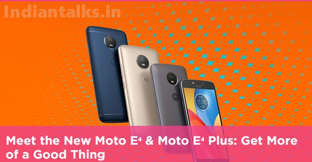 Motorola launched Moto E4 and Moto E4 Plus Smartphones